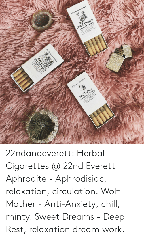 Circulation: 22ndandeverett: Herbal Cigarettes @ 22nd  Everett Aphrodite - Aphrodisiac, relaxation,  circulation. Wolf Mother - Anti-Anxiety, chill,  minty. Sweet Dreams - Deep Rest, relaxation  dream work.