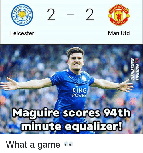 Leicester: 22O  STER  BALL  Leicester  Man Utd  KING  POWER  Maquire scores 94th  minute equalizer What a game 👀