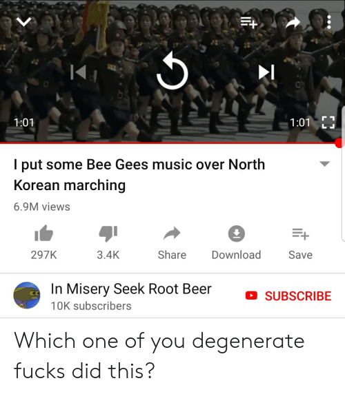 bee gees: 23  1:01 LJ  1:01  I put some Bee Gees music over North  Korean marching  6.9M views  3.4K  Share Download  297K  Save  In Misery Seek Root Beer  10K subscribers  D SUBSCRIBE Which one of you degenerate fucks did this?