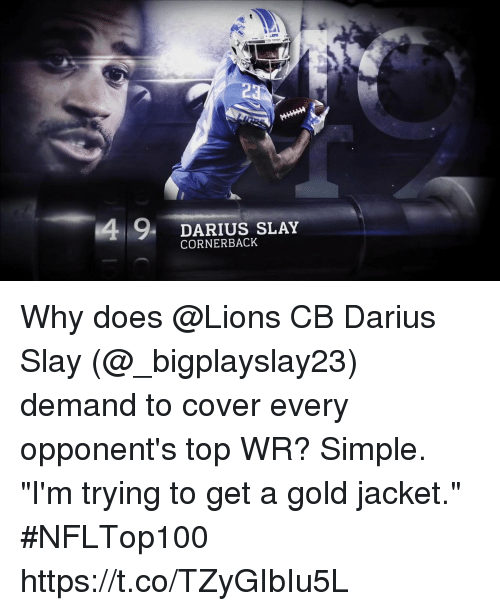 """Memes, Lions, and 🤖: 23  9,  DARIUS SLAY  CORNERBACK Why does @Lions CB Darius Slay (@_bigplayslay23) demand to cover every opponent's top WR?  Simple.   """"I'm trying to get a gold jacket."""" #NFLTop100 https://t.co/TZyGIbIu5L"""