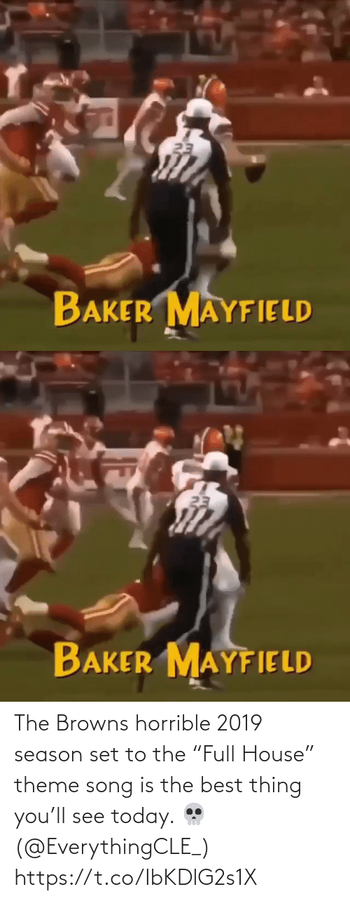 "theme: 23  BAKER MAYFIELD   23  BAKER MAYFIELD The Browns horrible 2019 season set to the ""Full House"" theme song is the best thing you'll see today. 💀(@EverythingCLE_) https://t.co/IbKDlG2s1X"