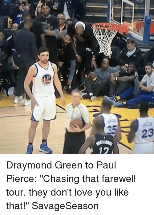 "Basketball, Draymond Green, and Golden State Warriors: 23 Draymond Green to Paul Pierce: ""Chasing that farewell tour, they don't love you like that!"" SavageSeason"