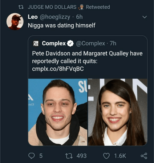 Margaret: 23 JUDGE MO DOLLARS  Retweeted  Leo @hoeglizzy · 6h  Nigga was dating himself  AI Complex O  @Complex · 7h  PLEX  Pete Davidson and Margaret Qualley have  reportedly called it quits:  cmplx.co/8HFVQBC  SI.  ANCE  27 493  1.6K