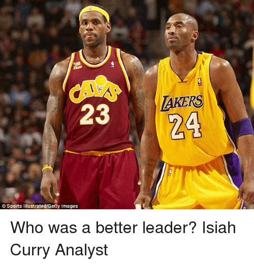Memes, Getty Images, and Sports Illustrated: 23  LAKERS  N24  Sports  Illustrated/Getty Images Who was a better leader?  Isiah Curry Analyst