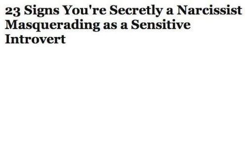 Narcissist: 23 Signs You're Secretly a Narcissist  Masquerading as a Sensitive  Introvert