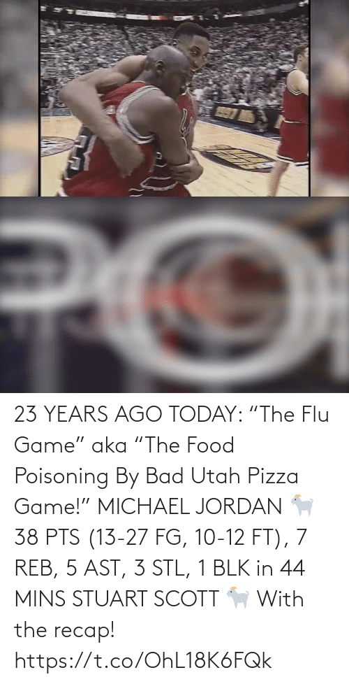 "Food: 23 YEARS AGO TODAY: ""The Flu Game"" aka ""The Food Poisoning By Bad Utah Pizza Game!""   MICHAEL JORDAN 🐐 38 PTS (13-27 FG, 10-12 FT), 7 REB, 5 AST, 3 STL, 1 BLK in 44 MINS  STUART SCOTT 🐐 With the recap!   https://t.co/OhL18K6FQk"