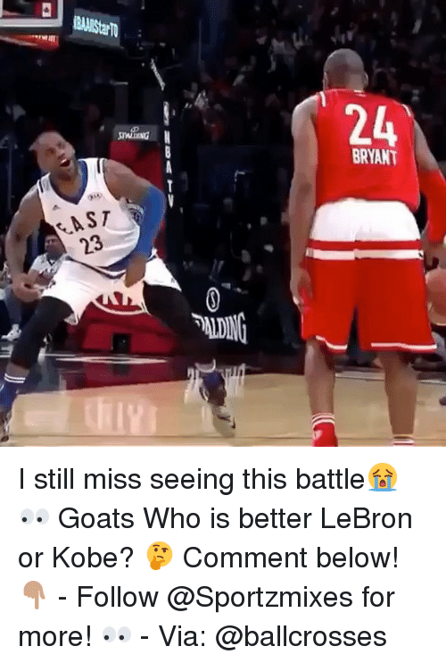Dingly: 24  BRYANT  AST  23  3  DING I still miss seeing this battle😭👀 Goats Who is better LeBron or Kobe? 🤔 Comment below! 👇🏽 - Follow @Sportzmixes for more! 👀 - Via: @ballcrosses