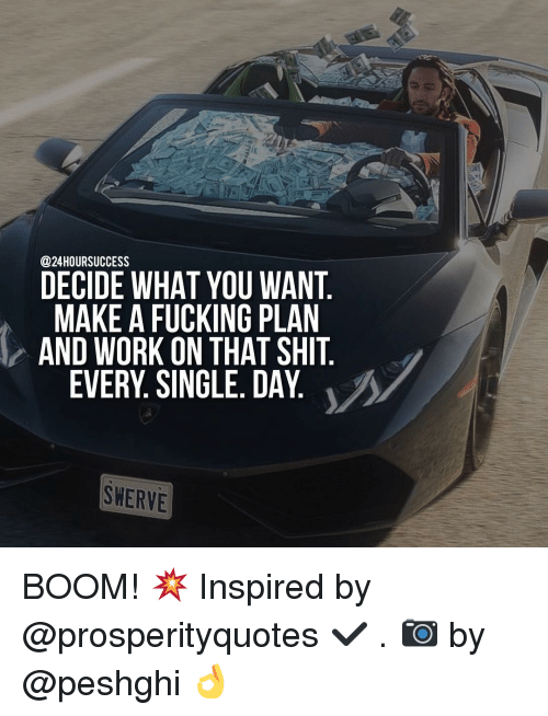 singles day: @24 HOUR SUCCESS  DECIDE WHAT YOU WANT  MAKE A FUCKING PLAN  AND WORK ON THAT SHIT  EVERY SINGLE. DAY  SWERVE BOOM! 💥 Inspired by @prosperityquotes ✔️ . 📷 by @peshghi 👌