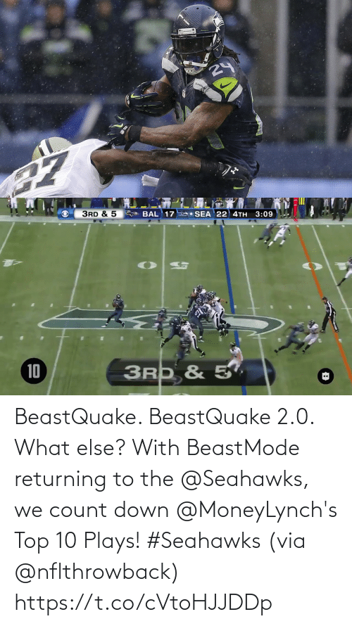 top 10: 24  SLAHAW   3RD & 5  SEA 22 4TH  3:09  BAL 17  3RD & 5,  10 BeastQuake. BeastQuake 2.0. What else?  With BeastMode returning to the @Seahawks, we count down @MoneyLynch's Top 10 Plays! #Seahawks (via @nflthrowback) https://t.co/cVtoHJJDDp