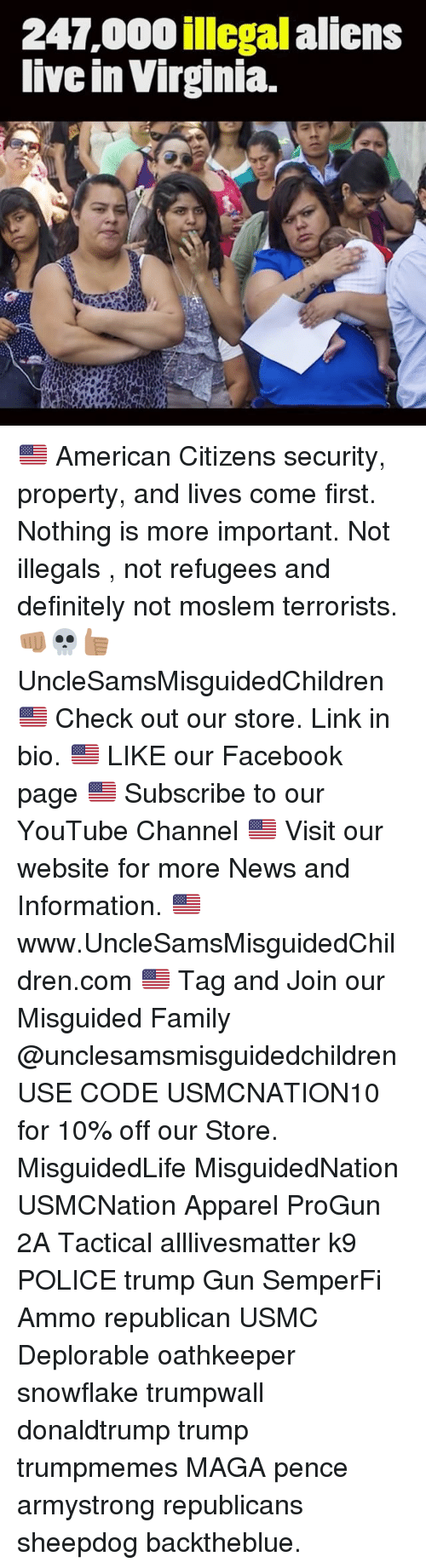 Definitally: 247,000 illegal aliens  live in Virginia. 🇺🇸 American Citizens security, property, and lives come first. Nothing is more important. Not illegals , not refugees and definitely not moslem terrorists. 👊🏽💀👍🏽 UncleSamsMisguidedChildren 🇺🇸 Check out our store. Link in bio. 🇺🇸 LIKE our Facebook page 🇺🇸 Subscribe to our YouTube Channel 🇺🇸 Visit our website for more News and Information. 🇺🇸 www.UncleSamsMisguidedChildren.com 🇺🇸 Tag and Join our Misguided Family @unclesamsmisguidedchildren USE CODE USMCNATION10 for 10% off our Store. MisguidedLife MisguidedNation USMCNation Apparel ProGun 2A Tactical alllivesmatter k9 POLICE trump Gun SemperFi Ammo republican USMC Deplorable oathkeeper snowflake trumpwall donaldtrump trump trumpmemes MAGA pence armystrong republicans sheepdog backtheblue.