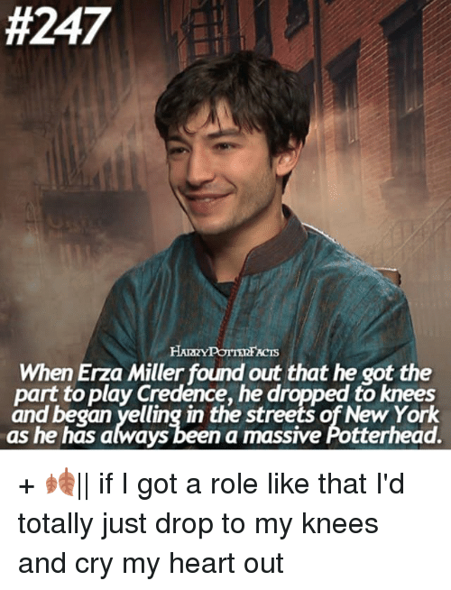 Memes, New York, and Heart:  #247  When Erza Miller found out that he got the  part to play Credence, he dropped to knees  and began yelling in the st  of New York  as he has always been a massive Aotterhead. + 🍂|| if I got a role like that I'd totally just drop to my knees and cry my heart out
