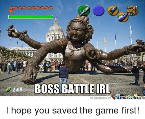 Funny, The Game, and Game: 249 BOSS BATTLE IRL  memecenter-com  Mitmetenuera I hope you saved the game first!