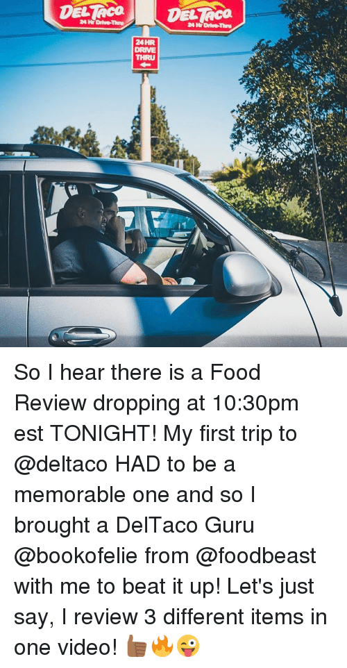 Memes, 🤖, and Guru: 24H Drive-Thru  24wDrive-Thru  24HR  DRIVE  THRU  ru So I hear there is a Food Review dropping at 10:30pm est TONIGHT! My first trip to @deltaco HAD to be a memorable one and so I brought a DelTaco Guru @bookofelie from @foodbeast with me to beat it up! Let's just say, I review 3 different items in one video! 👍🏾🔥😜