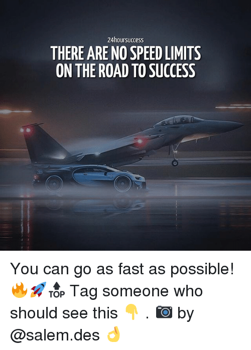 Salemance: 24hoursuccess  THERE ARE NO SPEED LIMITS  ON THE ROAD TO SUCCESS  EB You can go as fast as possible! 🔥🚀🔝 Tag someone who should see this 👇 . 📷 by @salem.des 👌