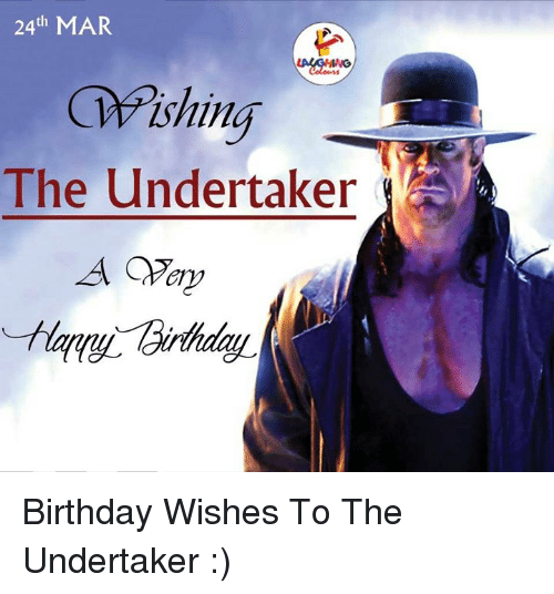 Indianpeoplefacebook: 24th MAR  ishing  The undertaker  A Birthday Wishes To The Undertaker :)