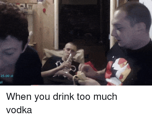 Funny, Too Much, and Vodka: 25.00 z  zt When you drink too much vodka