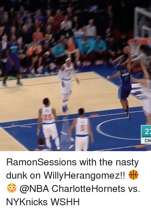 Dunk, Memes, and Nasty: 25  CH  2 RamonSessions with the nasty dunk on WillyHerangomez!! 🏀😳 @NBA CharlotteHornets vs. NYKnicks WSHH