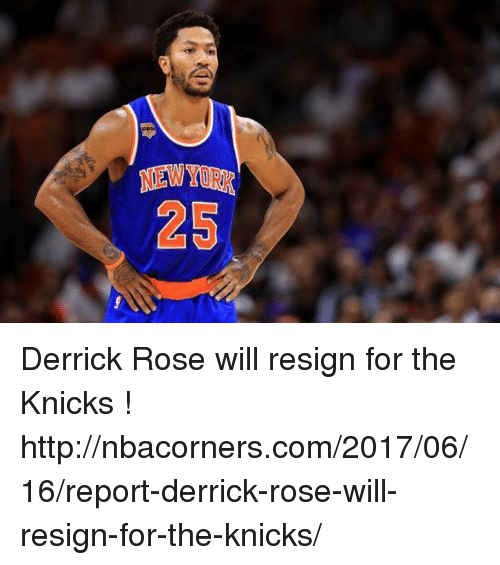 Derrick Rose, New York Knicks, and Memes: 25 Derrick Rose will resign for the Knicks !  http://nbacorners.com/2017/06/16/report-derrick-rose-will-resign-for-the-knicks/
