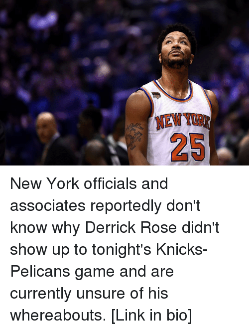 Derrick Rose, Sports, and Roses: 25 New York officials and associates reportedly don't know why Derrick Rose didn't show up to tonight's Knicks-Pelicans game and are currently unsure of his whereabouts. [Link in bio]
