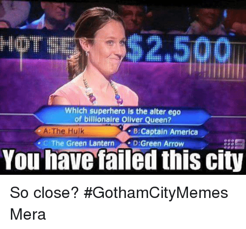 You Have Failed This City: 2500  Which superhero is the alter ego  of billionaire Oliver Queen?  A: The Hulk  ·C The Green Lantern  B:Captain America  D:Green Arrow  You have failed this city So close?  #GothamCityMemes ♡Mera