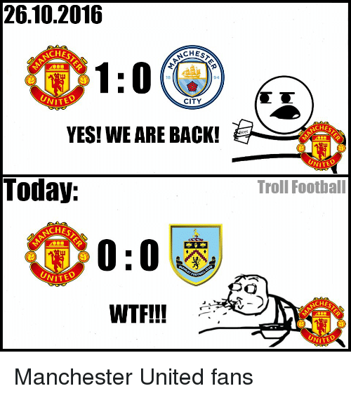 Memes, Troll, and Trolling: 26.10.2016  CHES  1:0  18  NITED  CITY  YES! WE ARE BACK!  Today  CHES  0:0  UNITE  WTF!!!  UNIT  Troll Football  CHES  UNIA Manchester United fans