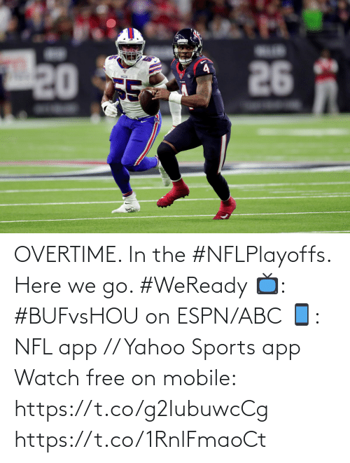 here we go: 26  20 TE  LLS OVERTIME. In the #NFLPlayoffs.  Here we go. #WeReady  📺: #BUFvsHOU on ESPN/ABC 📱: NFL app // Yahoo Sports app Watch free on mobile: https://t.co/g2IubuwcCg https://t.co/1RnlFmaoCt