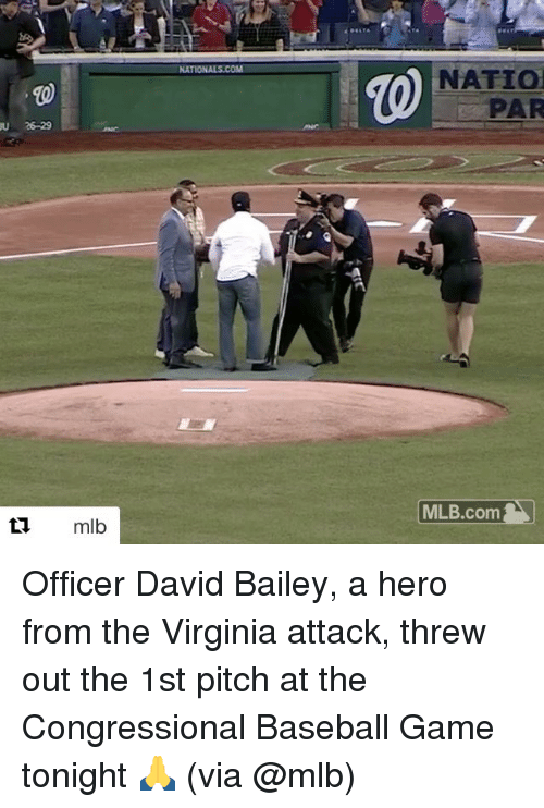 Baseball, Mlb, and Sports: 26-29  ti mlb  NATIONALS COM  NATIOd  PAR  MLB.com Officer David Bailey, a hero from the Virginia attack, threw out the 1st pitch at the Congressional Baseball Game tonight 🙏 (via @mlb)
