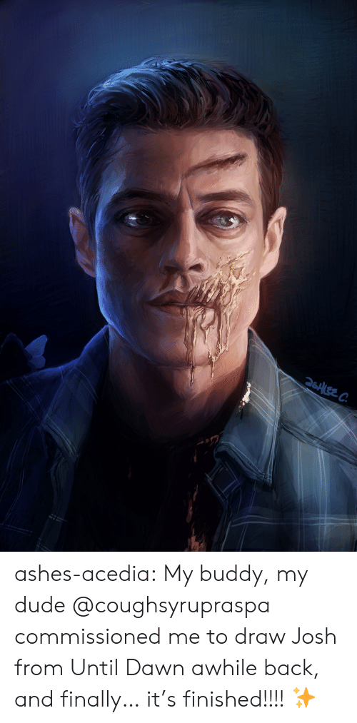 ashes: 26ALEE C ashes-acedia:  My buddy, my dude @coughsyrupraspa commissioned me to draw Josh from Until Dawn awhile back, and finally… it's finished!!!! ✨