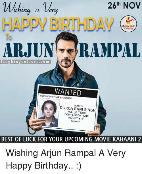 """upcoming movies: 26th NOV  ishing a very  ARJUN RAM PAL  laughing colours .com  NFE  WANTED  FOR KIDNAPPING & MURDER  DURGA NAME-  SINGH  RANI AGE- YEARS  COMPLEXION FAIR  HEIGHT- 5'4""""  Kahaani2  BEST OF LUCK FOR YOUR UPCOMING MOVIE KAHAANI2 Wishing Arjun Rampal A Very Happy Birthday.. :)"""