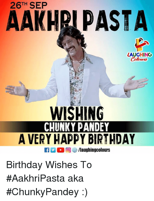 Birthday, Happy Birthday, and Happy: 26TH SEP  AAKHRI PASTA  LAUGHING  WISHING  CHUNKY PANDEY  A VERY HAPPY BIRTHDAY Birthday Wishes To #AakhriPasta aka #ChunkyPandey :)
