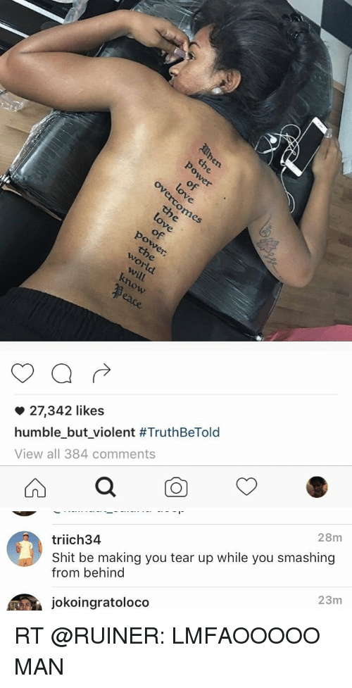 Shit, Smashing, and Xxx: 27,342 likes  humble but violent #TruthBeTold  View all 384 comments   28m  triich34  Shit be making you tear up while you smashing  from behind  jokoingratoloco  23m RT @RUINER: LMFAOOOOO MAN