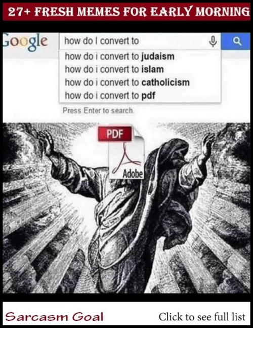 Islam: 27+ FRESH MEMES FOR EARLY MORNING  oogle  how do lI convert to  how do i convert to judaism  how do i convert to islam  how do i convert to catholicism  how do i convert to pdf  Press Enter to search  PDF  Adobe  Sarcasm Goal  Click to see full list