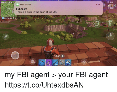 Bailey Jay, Dude, and Fbi: 279  MATO TOWN  0:30 =  MESSAGES  now  39  FBI Agent  There's a dude in the bush at like 200  0:24 48 ® o  040 İll  7013 my FBI agent > your FBI agent https://t.co/UhtexdbsAN