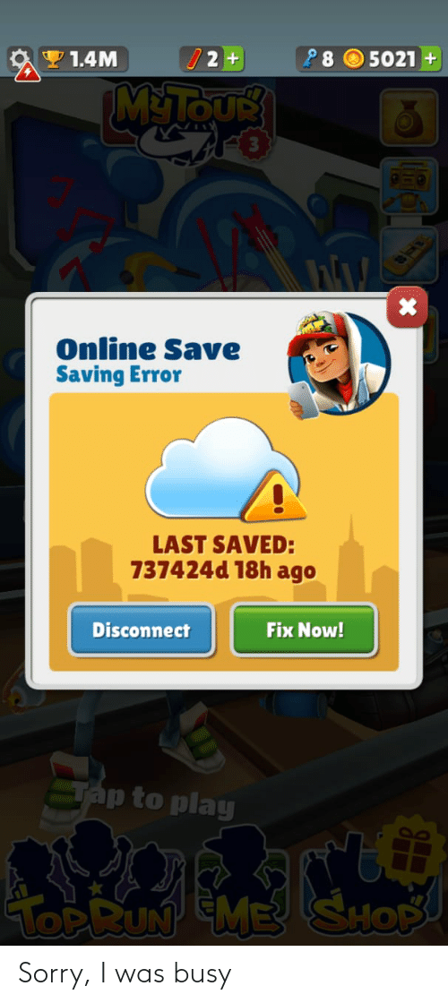 eme: 28  5021 +  1.4שיM  M&TOUS  Online Save  Saving Error  LAST SAVED:  737424d 18h ago  Fix Now!  Disconnect  SAp to play  TOPRUN EME SHOP Sorry, I was busy