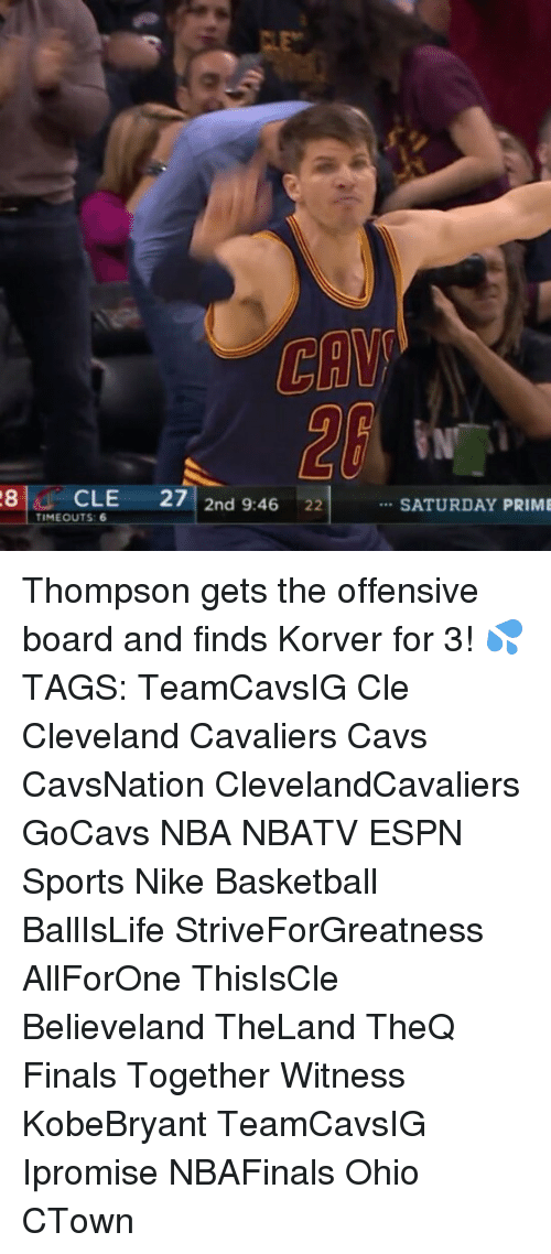 Korver: 28 CLE  27  2nd 9:46  22  TIMEOUTS 6  SATURDAY PRIME Thompson gets the offensive board and finds Korver for 3! 💦 TAGS: TeamCavsIG Cle Cleveland Cavaliers Cavs CavsNation ClevelandCavaliers GoCavs NBA NBATV ESPN Sports Nike Basketball BallIsLife StriveForGreatness AllForOne ThisIsCle Believeland TheLand TheQ Finals Together Witness KobeBryant TeamCavsIG Ipromise NBAFinals Ohio CTown