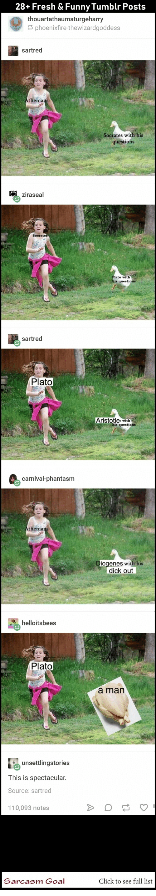 Plato: 28+ Fresh & Funny Tumblr Posts  thouartathaumaturgeharry  phoenixfire-thewizardgoddess  sartred  s with his  questions  ziraseal  with  sartred  Plato  Aristotle with  carnival-phantasm  thenia  enes with his  dick out  helloitsbees  Plato  a man  unsettlingstories  This is spectacular  Source: sartred  10,093 notes  Sarcasm Goal  Click to see full list