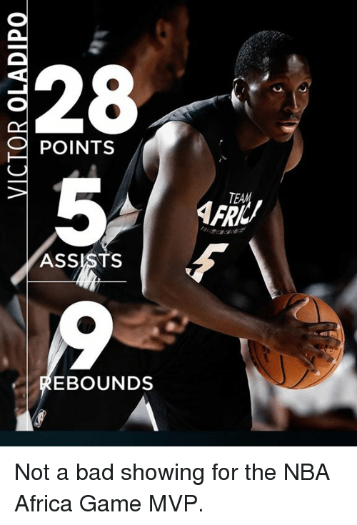 Africa, Bad, and Memes: 28  POINTS  AFRI  ASSISTS  EBOUNDS Not a bad showing for the NBA Africa Game MVP.