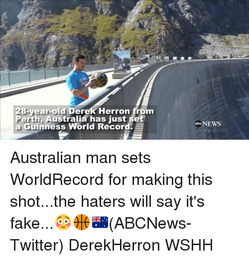 Abc, Fake, and Memes: 28-year-old Derek Herron from  Perth, Australia has just set  a Guinness World Record.  E  NEWS  abc Australian man sets WorldRecord for making this shot...the haters will say it's fake...😳🏀🇦🇺(ABCNews-Twitter) DerekHerron WSHH