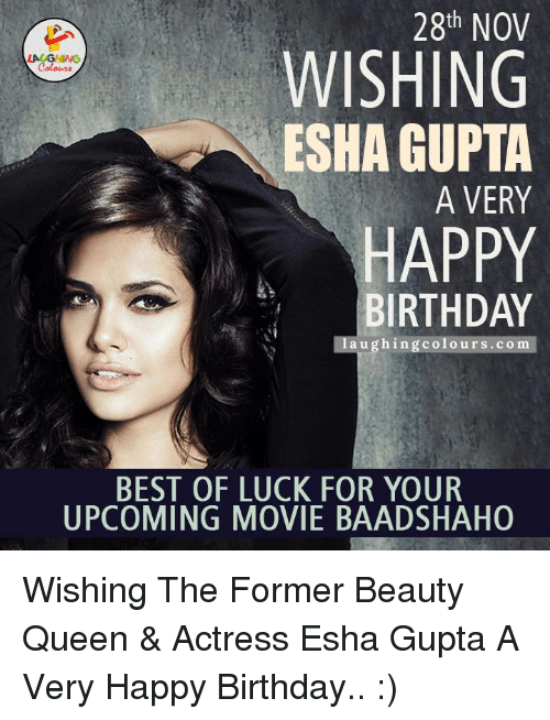 upcoming movies: 28th NOV  WISHING  ESHA GUPTA  A VERY  HAPPY  BIRTHDAY  l a u ghing colo urs .co m  BEST OF LUCK FOR YOUR  UPCOMING MOVIE BAADSHAHO Wishing The Former Beauty Queen & Actress Esha Gupta A Very Happy Birthday.. :)