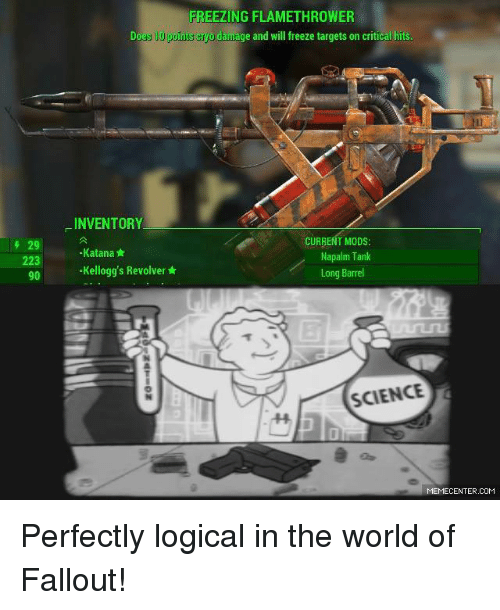 napalm: 29  90  Do  INVENTORY  Katana  -Kellogg's Revolver  FREEZING FLAMETHROWER  damage and will freeze targets on critical hits  CURRENT MODS  Napalm Tank  Long Barrel  SCIENCE  MEMECENTER.COM Perfectly logical in the world of Fallout!