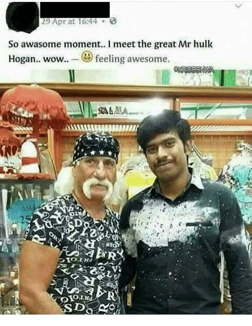 Hulk Hogan, Wow, and Hulk: 29 Apr at 16:44 .  So awasome moment. I meet the great Mr hulk  Hogan.. wow.. feeling awesome.
