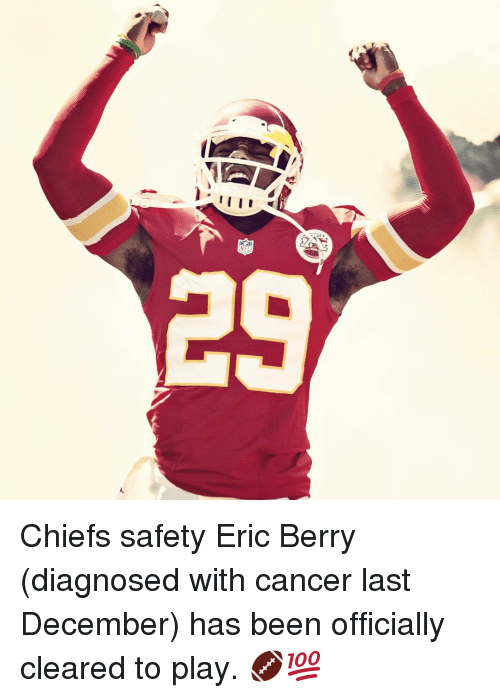 eric berry: 29 Chiefs safety Eric Berry (diagnosed with cancer last December) has been officially cleared to play. 🏈💯