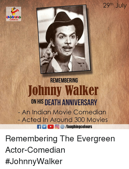 Movies, Death, and Movie: 29th July  REMEMBERING  Johnny Walker  ON HIS DEATH ANNIVERSARY  An Indian Movie Comedian  Acted In Around 300 Movies Remembering The Evergreen Actor-Comedian #JohnnyWalker