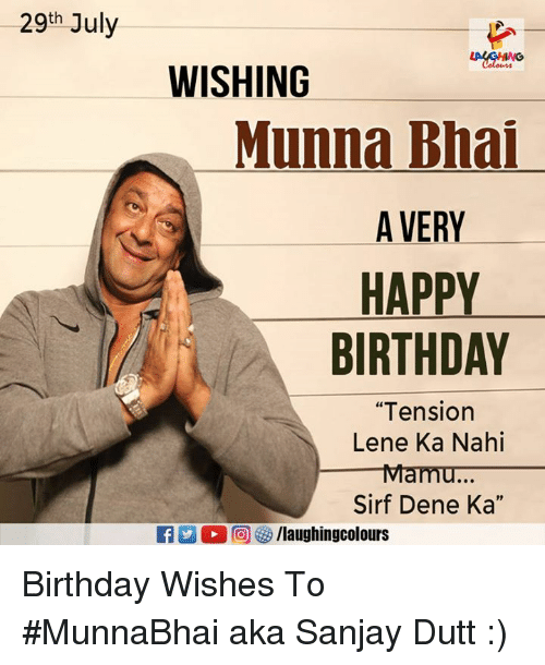 "Birthday, Happy Birthday, and Happy: 29th July  WISHING  Munna Bhai  A VERY  HAPPY  BIRTHDAY  ""Tension  Lene Ka Nahi  Mamu...  Sirf Dene Ka"" Birthday Wishes To #MunnaBhai aka Sanjay Dutt :)"