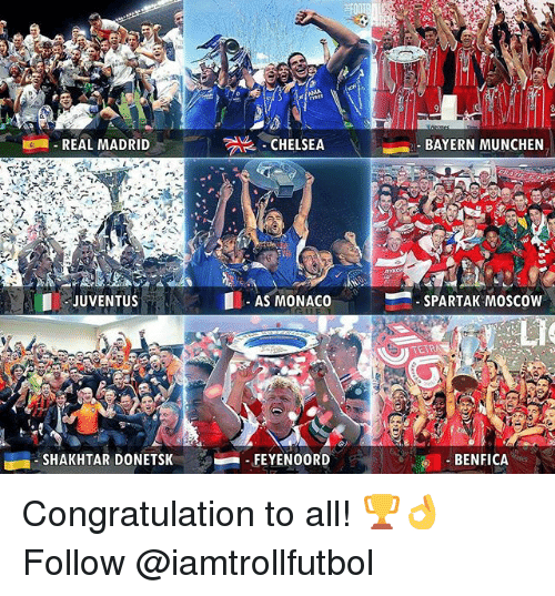 Chelsea, Memes, and Real Madrid: 2A -CHELSEA  REAL MADRID  I JUVENTUS  AS MONACO  SHAKHTAR DONETSK  FEYENOORD  BAYERN MUNCHEN  SPARTAK Moscow  BENFICA Congratulation to all! 🏆👌 Follow @iamtrollfutbol