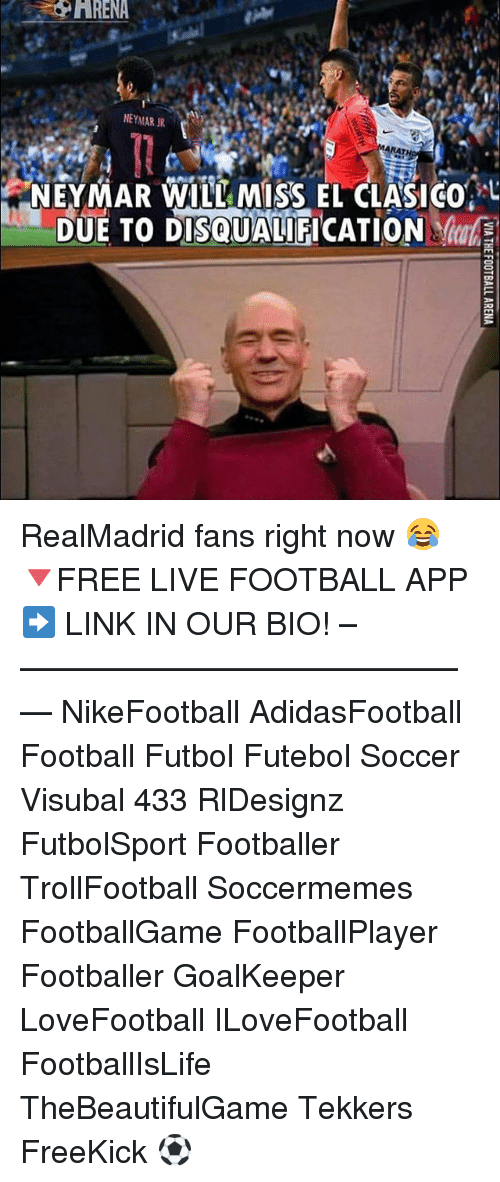 Soccermemes: 2ARENA  NEYMAR JR  ARATH  NEYMAR WILL MISS EL CLASICO  DUE TO DISQUALIFICATION RealMadrid fans right now 😂 🔻FREE LIVE FOOTBALL APP ➡️ LINK IN OUR BIO! –————–————–————–— NikeFootball AdidasFootball Football Futbol Futebol Soccer Visubal 433 RlDesignz FutbolSport Footballer TrollFootball Soccermemes FootballGame FootballPlayer Footballer GoalKeeper LoveFootball ILoveFootball FootballIsLife TheBeautifulGame Tekkers FreeKick ⚽️