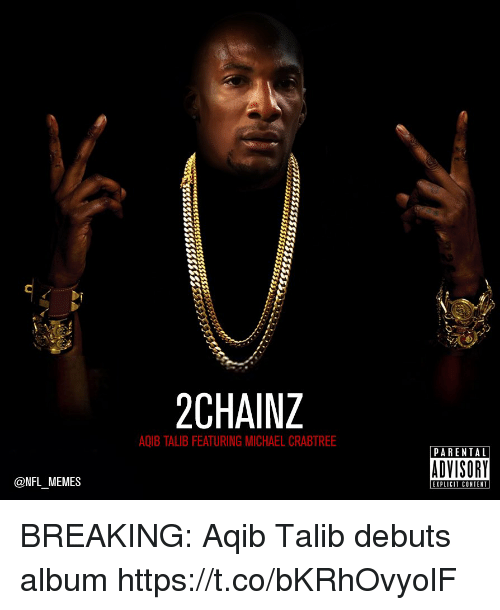 Aqib Talib: 2CHAINZ  AQIB TALIB FEATURING MICHAEL CRABTREE  PARENTAL  CNFL MEMES  EXPLICIT CONTEN BREAKING: Aqib Talib debuts album https://t.co/bKRhOvyolF