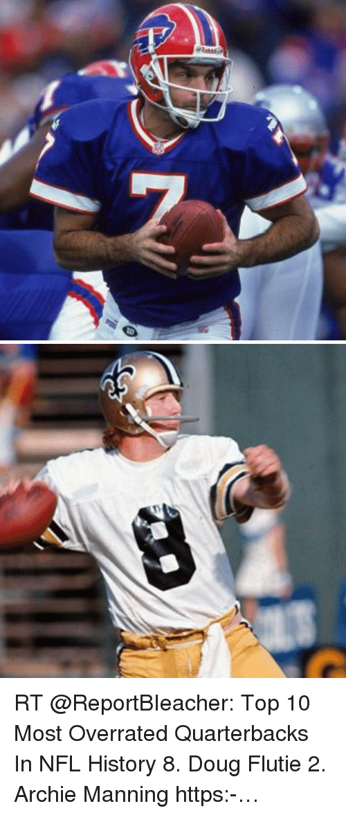 Archie Manning: RT @ReportBIeacher: Top 10 Most Overrated Quarterbacks In NFL History 8. Doug Flutie 2. Archie Manning https:-…