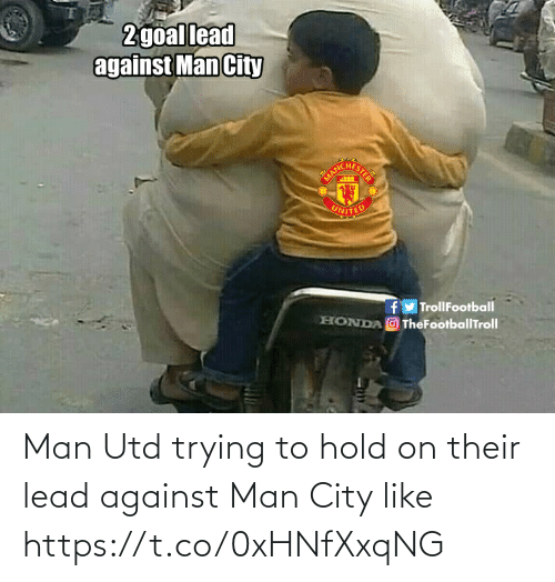 man utd: 2goal lead  against Man City  UNITED  fy TrollFootball  HONDA O TheFootballTroll Man Utd trying to hold on their lead against Man City like https://t.co/0xHNfXxqNG