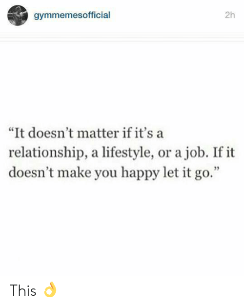 "Let It Go: 2h  gymmemesofficial  ""It doesn't matter if it's a  relationship, a lifestyle, or a job. If it  doesn't make you happy let it go."" This 👌"